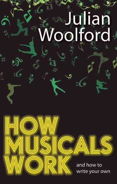 How Musicals Work By Woolford, Julian